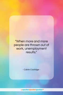 """Calvin Coolidge quote: """"When more and more people are thrown…""""- at QuotesQuotesQuotes.com"""