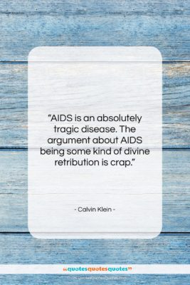 """Calvin Klein quote: """"AIDS is an absolutely tragic disease. The…""""- at QuotesQuotesQuotes.com"""