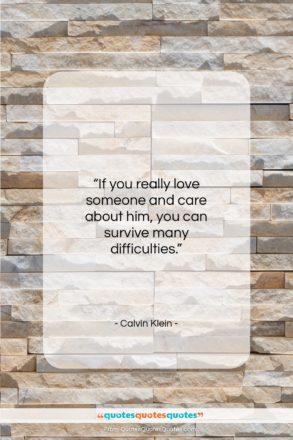 """Calvin Klein quote: """"If you really love someone and care…""""- at QuotesQuotesQuotes.com"""