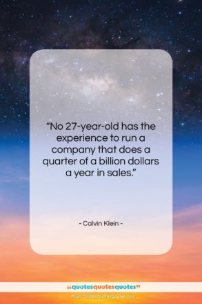 """Calvin Klein quote: """"No 27-year-old has the experience to run…""""- at QuotesQuotesQuotes.com"""
