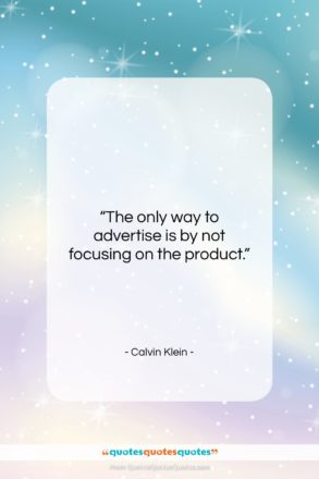 """Calvin Klein quote: """"The only way to advertise is by…""""- at QuotesQuotesQuotes.com"""