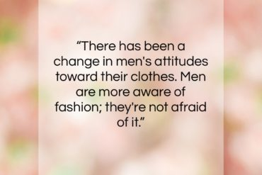 "Calvin Klein quote: ""There has been a change in men's…""- at QuotesQuotesQuotes.com"