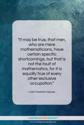 """Carl Friedrich Gauss quote: """"It may be true, that men, who…""""- at QuotesQuotesQuotes.com"""