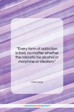 """Carl Jung quote: """"Every form of addiction is bad, no…""""- at QuotesQuotesQuotes.com"""
