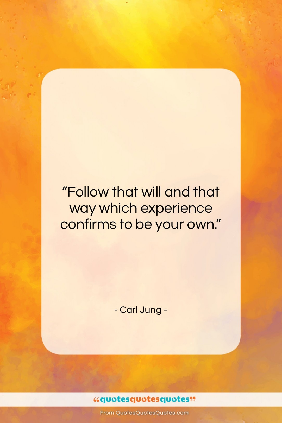 "Carl Jung quote: ""Follow that will and that way which…""- at QuotesQuotesQuotes.com"
