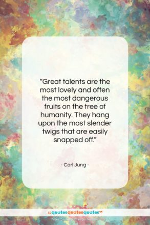 """Carl Jung quote: """"Great talents are the most lovely and…""""- at QuotesQuotesQuotes.com"""