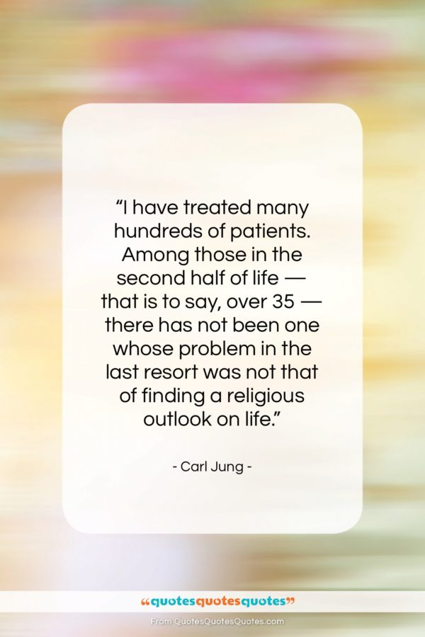 """Carl Jung quote: """"I have treated many hundreds of patients…""""- at QuotesQuotesQuotes.com"""