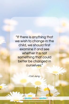 """Carl Jung quote: """"If there is anything that we wish…""""- at QuotesQuotesQuotes.com"""