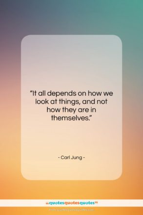 """Carl Jung quote: """"It all depends on how we look…""""- at QuotesQuotesQuotes.com"""
