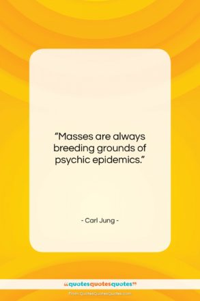 """Carl Jung quote: """"Masses are always breeding grounds of psychic…""""- at QuotesQuotesQuotes.com"""
