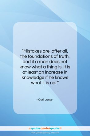 """Carl Jung quote: """"Mistakes are, after all, the foundations of…""""- at QuotesQuotesQuotes.com"""