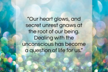 """Carl Jung quote: """"Our heart glows, and secret unrest gnaws…""""- at QuotesQuotesQuotes.com"""
