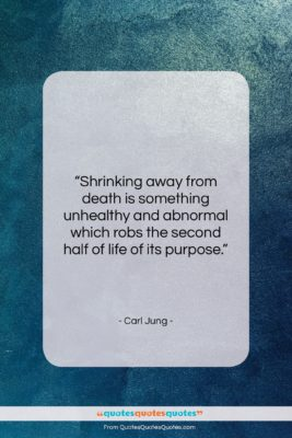"Carl Jung quote: ""Shrinking away from death is something unhealthy…""- at QuotesQuotesQuotes.com"