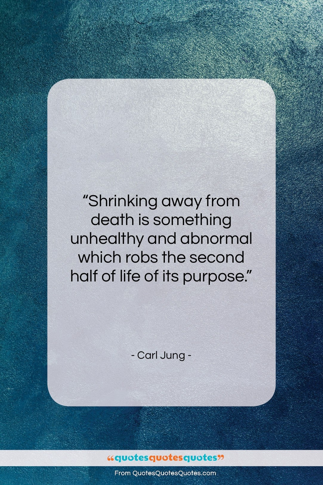 """Carl Jung quote: """"Shrinking away from death is something unhealthy…""""- at QuotesQuotesQuotes.com"""
