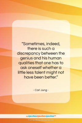"""Carl Jung quote: """"Sometimes, indeed, there is such a discrepancy…""""- at QuotesQuotesQuotes.com"""