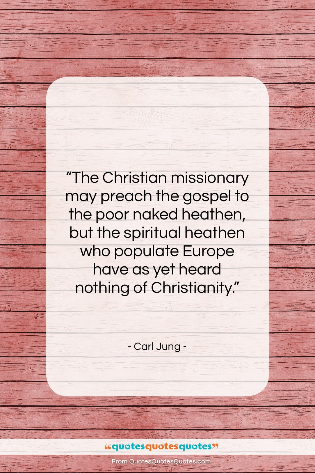 """Carl Jung quote: """"The Christian missionary may preach the gospel…""""- at QuotesQuotesQuotes.com"""