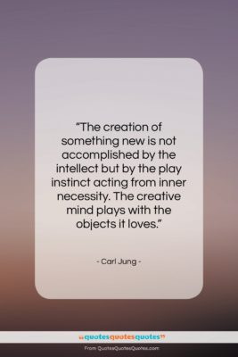 """Carl Jung quote: """"The creation of something new is not…""""- at QuotesQuotesQuotes.com"""