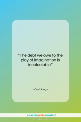 """Carl Jung quote: """"The debt we owe to the play…""""- at QuotesQuotesQuotes.com"""