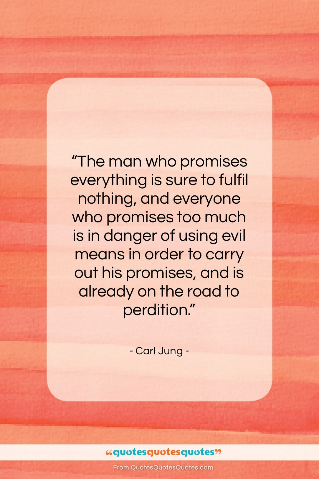 """Carl Jung quote: """"The man who promises everything is sure…""""- at QuotesQuotesQuotes.com"""