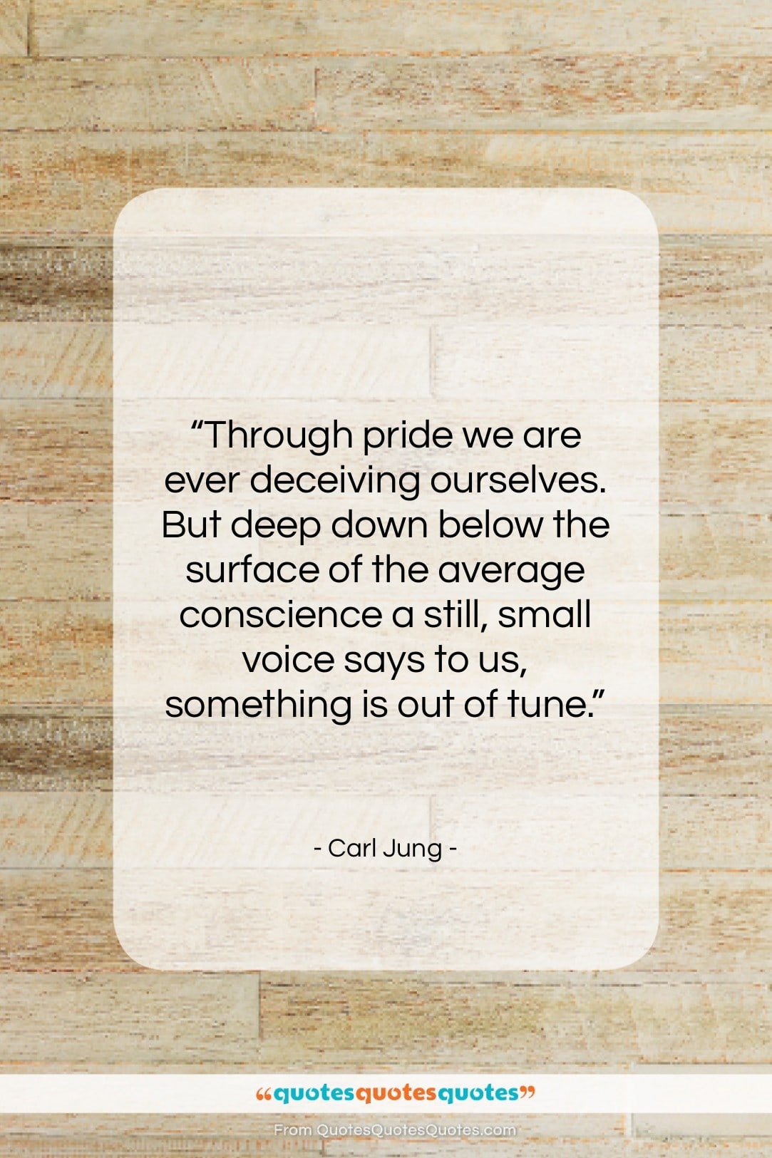 """Carl Jung quote: """"Through pride we are ever deceiving ourselves….""""- at QuotesQuotesQuotes.com"""
