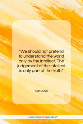 """Carl Jung quote: """"We should not pretend to understand the…""""- at QuotesQuotesQuotes.com"""