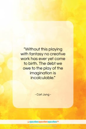 """Carl Jung quote: """"Without this playing with fantasy no creative…""""- at QuotesQuotesQuotes.com"""