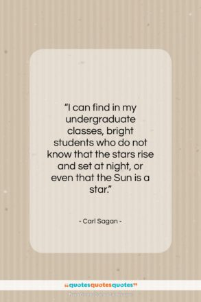 """Carl Sagan quote: """"I can find in my undergraduate classes…""""- at QuotesQuotesQuotes.com"""