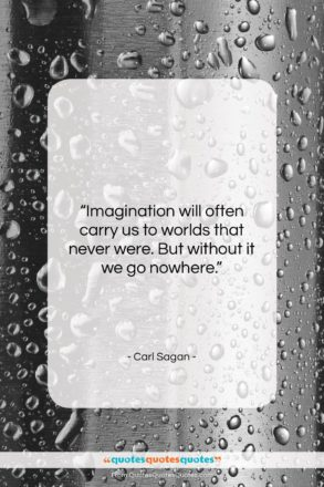 """Carl Sagan quote: """"Imagination will often carry us to worlds…""""- at QuotesQuotesQuotes.com"""
