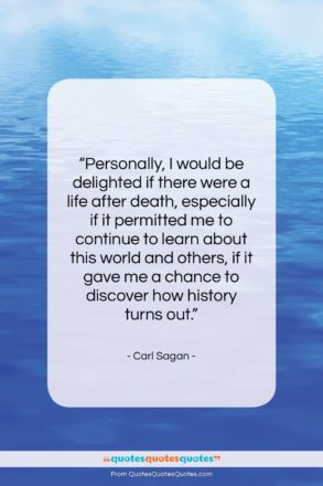 """Carl Sagan quote: """"Personally, I would be delighted if there…""""- at QuotesQuotesQuotes.com"""