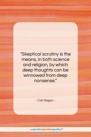"""Carl Sagan quote: """"Skeptical scrutiny is the means, in both…""""- at QuotesQuotesQuotes.com"""