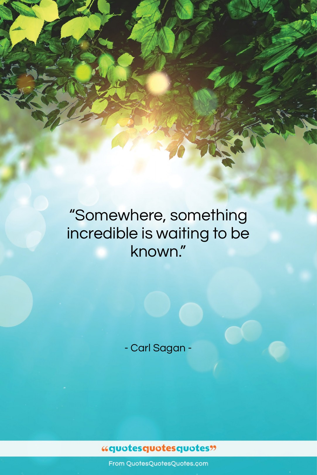 """Carl Sagan quote: """"Somewhere, something incredible is waiting to be…""""- at QuotesQuotesQuotes.com"""