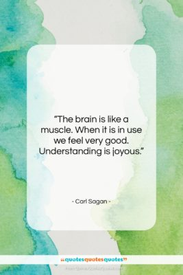 """Carl Sagan quote: """"The brain is like a muscle. When…""""- at QuotesQuotesQuotes.com"""