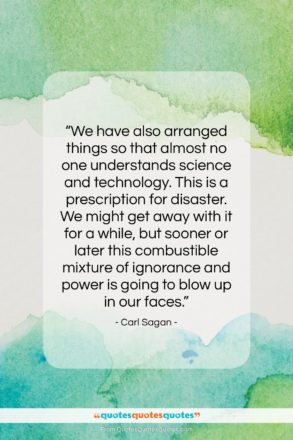"""Carl Sagan quote: """"We have also arranged things so that…""""- at QuotesQuotesQuotes.com"""