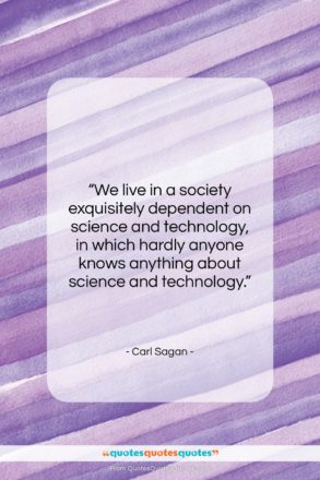 """Carl Sagan quote: """"We live in a society exquisitely dependent…""""- at QuotesQuotesQuotes.com"""