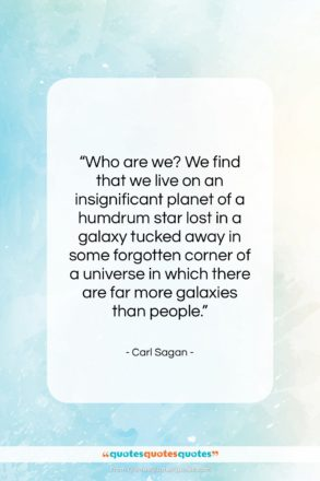 """Carl Sagan quote: """"Who are we? We find that we…""""- at QuotesQuotesQuotes.com"""