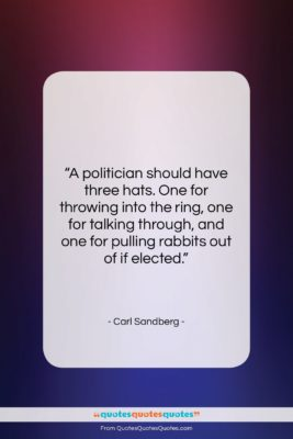 "Carl Sandberg quote: ""A politician should have three hats. One…""- at QuotesQuotesQuotes.com"
