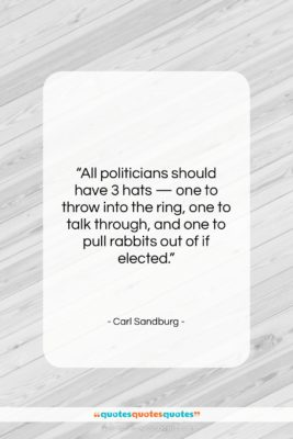 """Carl Sandburg quote: """"All politicians should have 3 hats —…""""- at QuotesQuotesQuotes.com"""