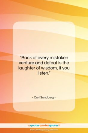 """Carl Sandburg quote: """"Back of every mistaken venture and defeat…""""- at QuotesQuotesQuotes.com"""