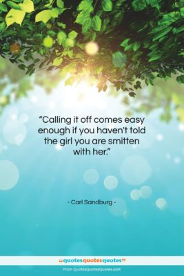 """Carl Sandburg quote: """"Calling it off comes easy enough if…""""- at QuotesQuotesQuotes.com"""