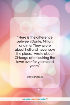 """Carl Sandburg quote: """"Here is the difference between Dante, Milton,…""""- at QuotesQuotesQuotes.com"""