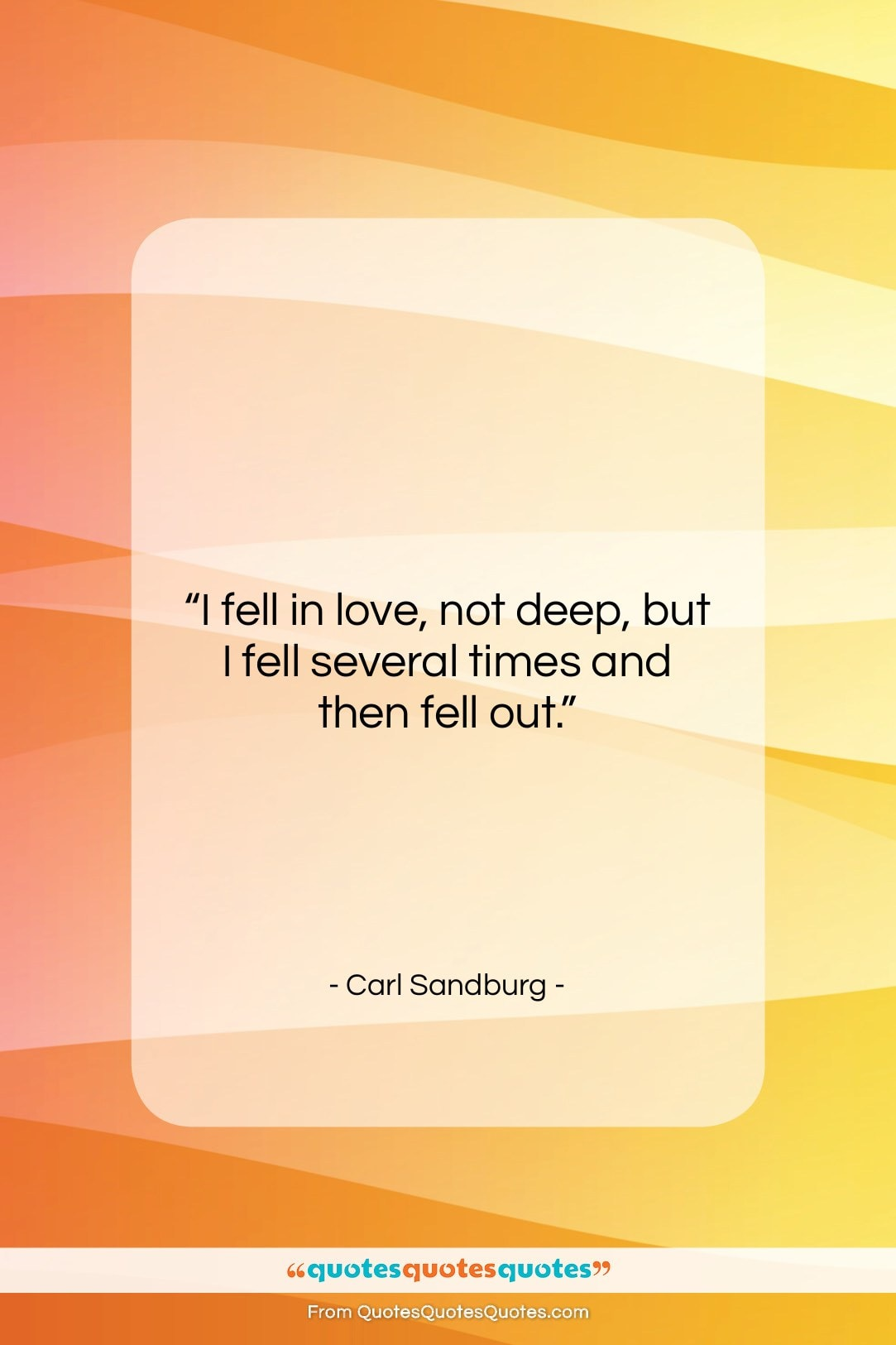 """Carl Sandburg quote: """"I fell in love, not deep, but…""""- at QuotesQuotesQuotes.com"""
