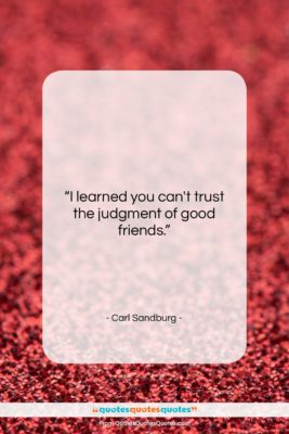 """Carl Sandburg quote: """"I learned you can't trust the judgment…""""- at QuotesQuotesQuotes.com"""