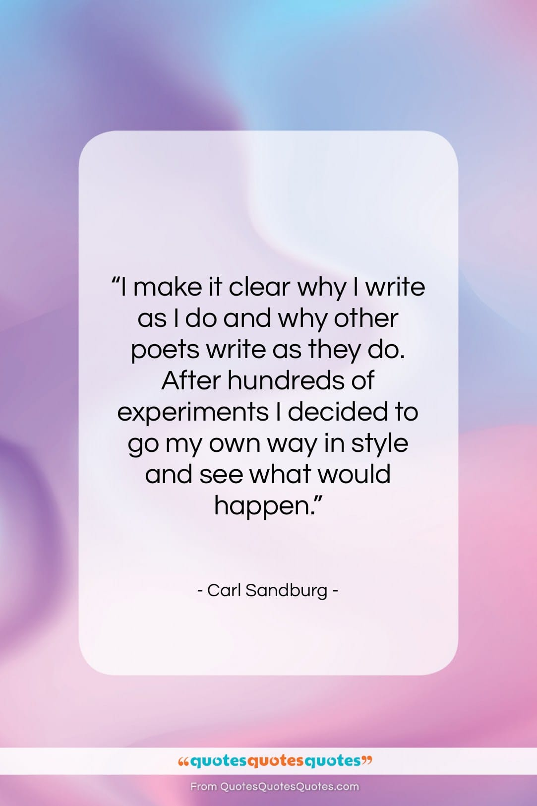 """Carl Sandburg quote: """"I make it clear why I write…""""- at QuotesQuotesQuotes.com"""