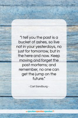 """Carl Sandburg quote: """"I tell you the past is a…""""- at QuotesQuotesQuotes.com"""