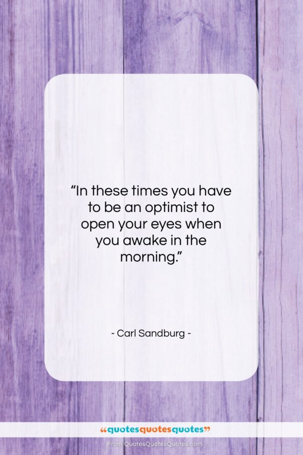 """Carl Sandburg quote: """"In these times you have to be…""""- at QuotesQuotesQuotes.com"""