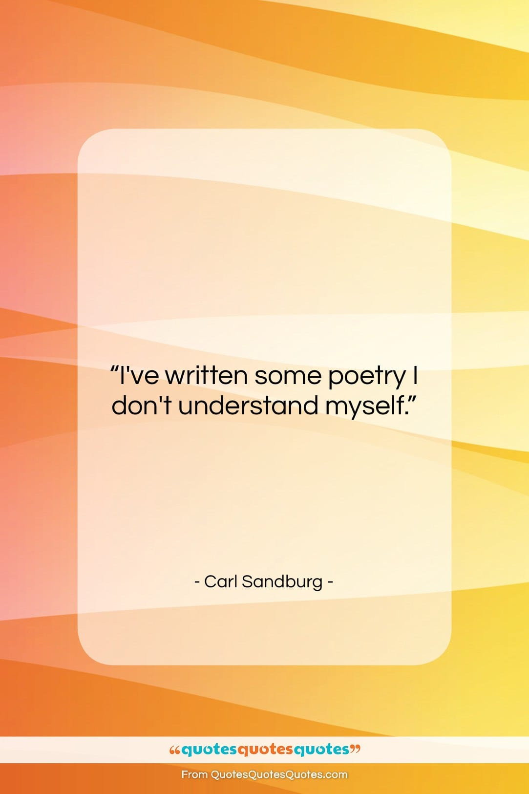 """Carl Sandburg quote: """"I've written some poetry I don't understand…""""- at QuotesQuotesQuotes.com"""