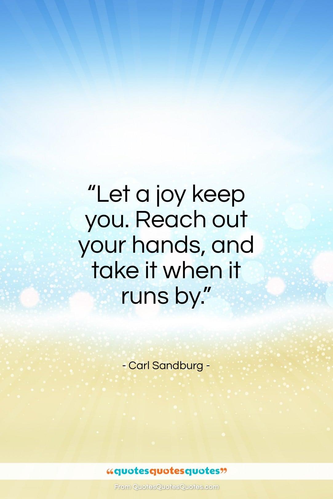 "Carl Sandburg quote: ""Let a joy keep you. Reach out…""- at QuotesQuotesQuotes.com"