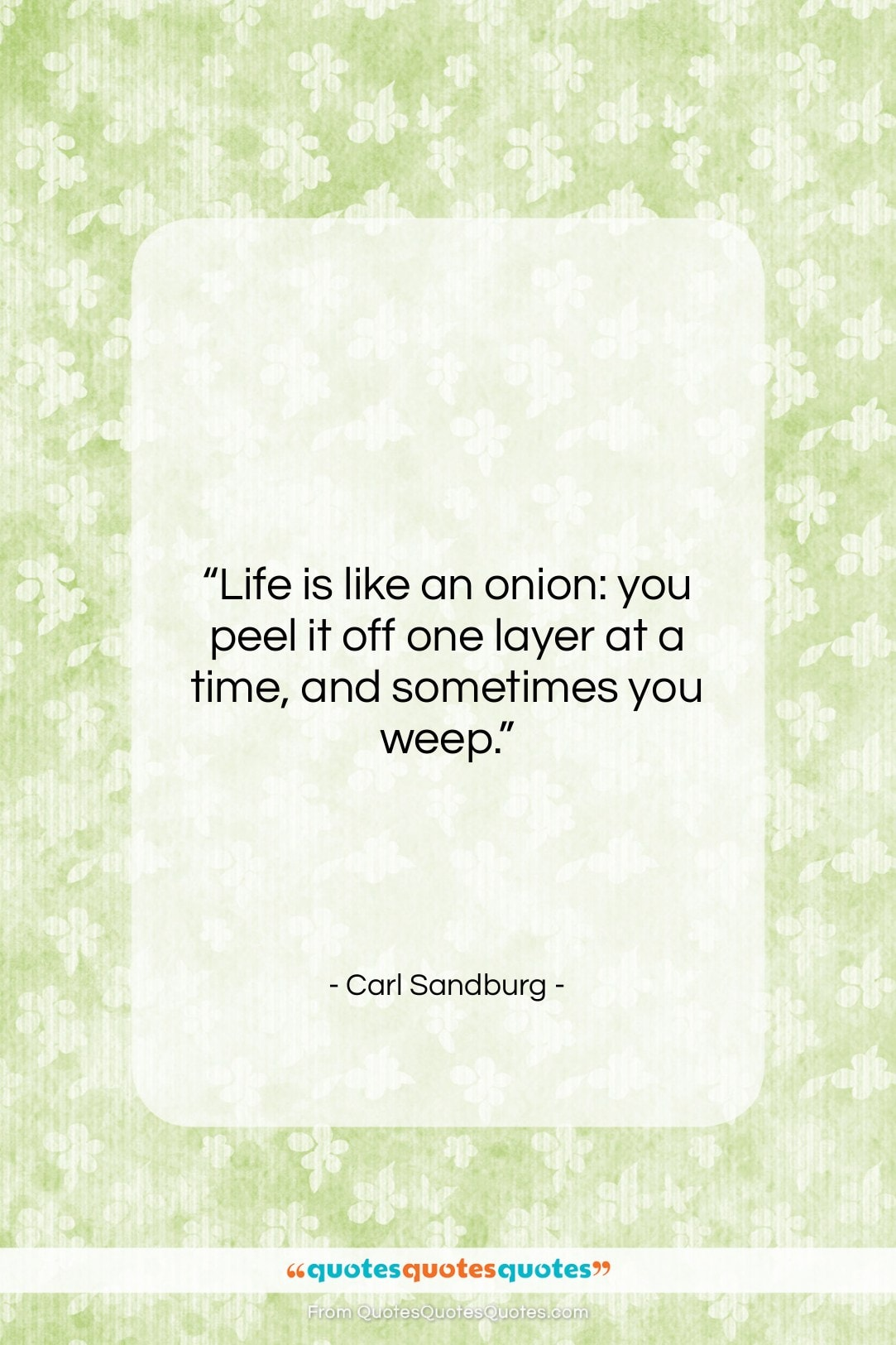 """Carl Sandburg quote: """"Life is like an onion: you peel…""""- at QuotesQuotesQuotes.com"""