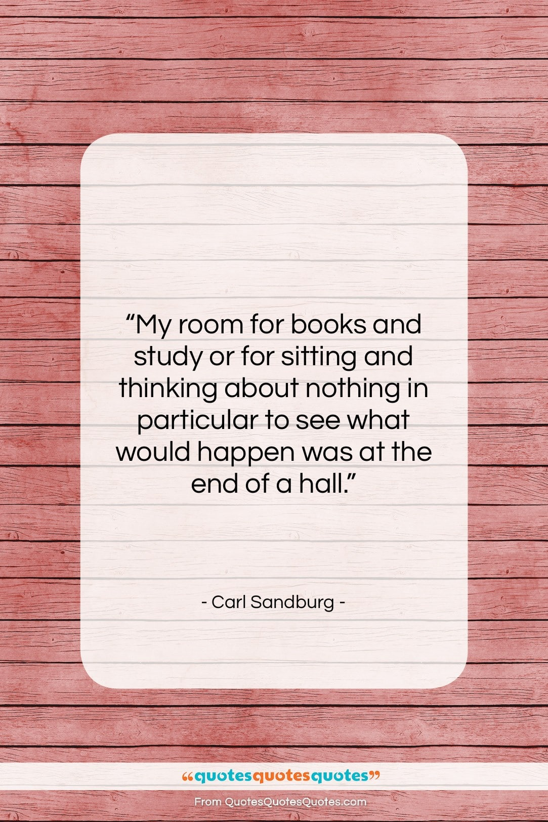 """Carl Sandburg quote: """"My room for books and study or…""""- at QuotesQuotesQuotes.com"""