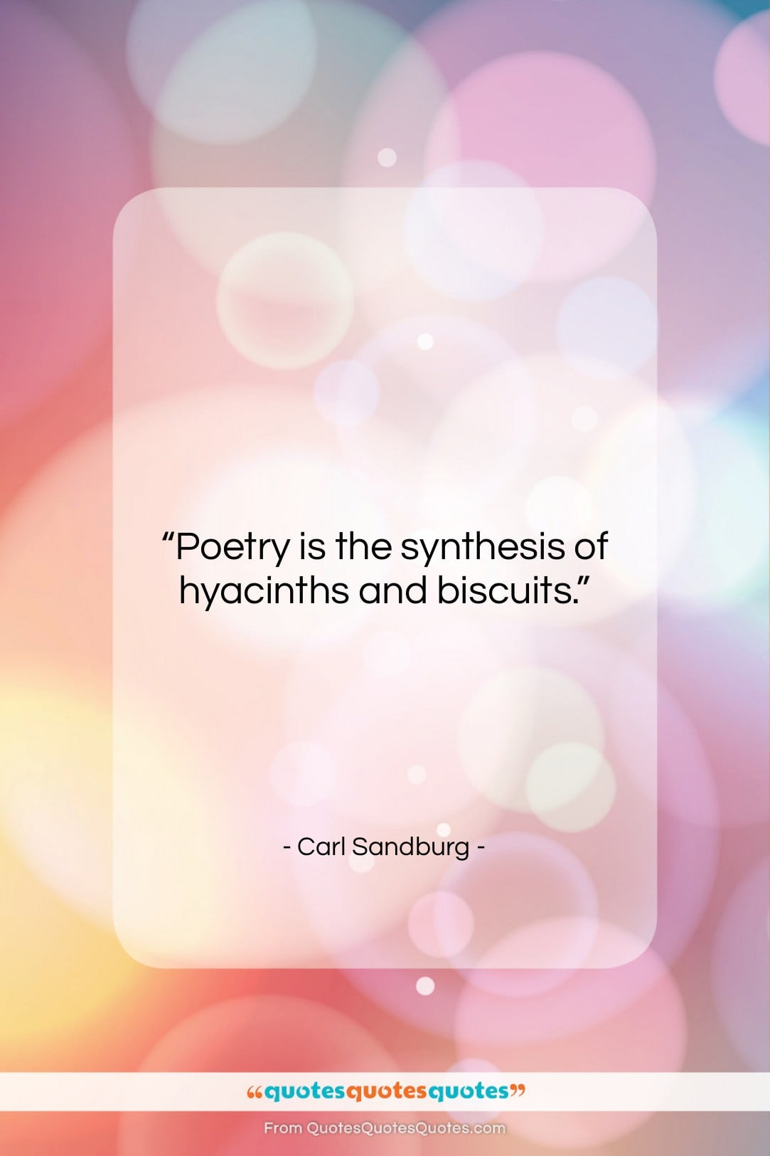 """Carl Sandburg quote: """"Poetry is the synthesis of hyacinths and…""""- at QuotesQuotesQuotes.com"""